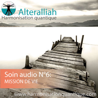 soin audio mission de vie Alteralliah harmonisation quantique