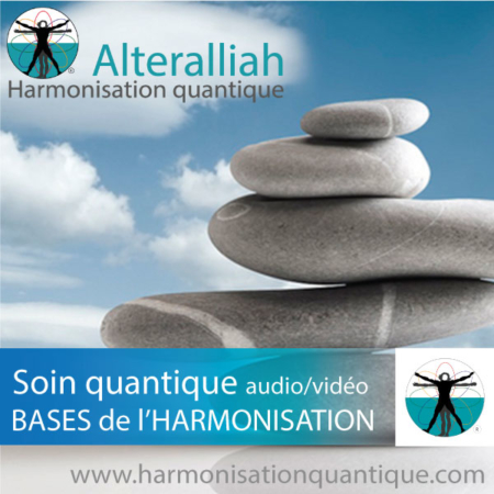 SOIN QUANTIQUE AUDIO/VIDEO 1- base de l'harmonisation - Alteralliah - harmonisation quantique