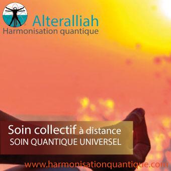 soin quantique universel à distance - Alteralliah harmonisation quantique