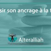 Article ancrage au cœur de la terre-Alteralliah-harmonisation