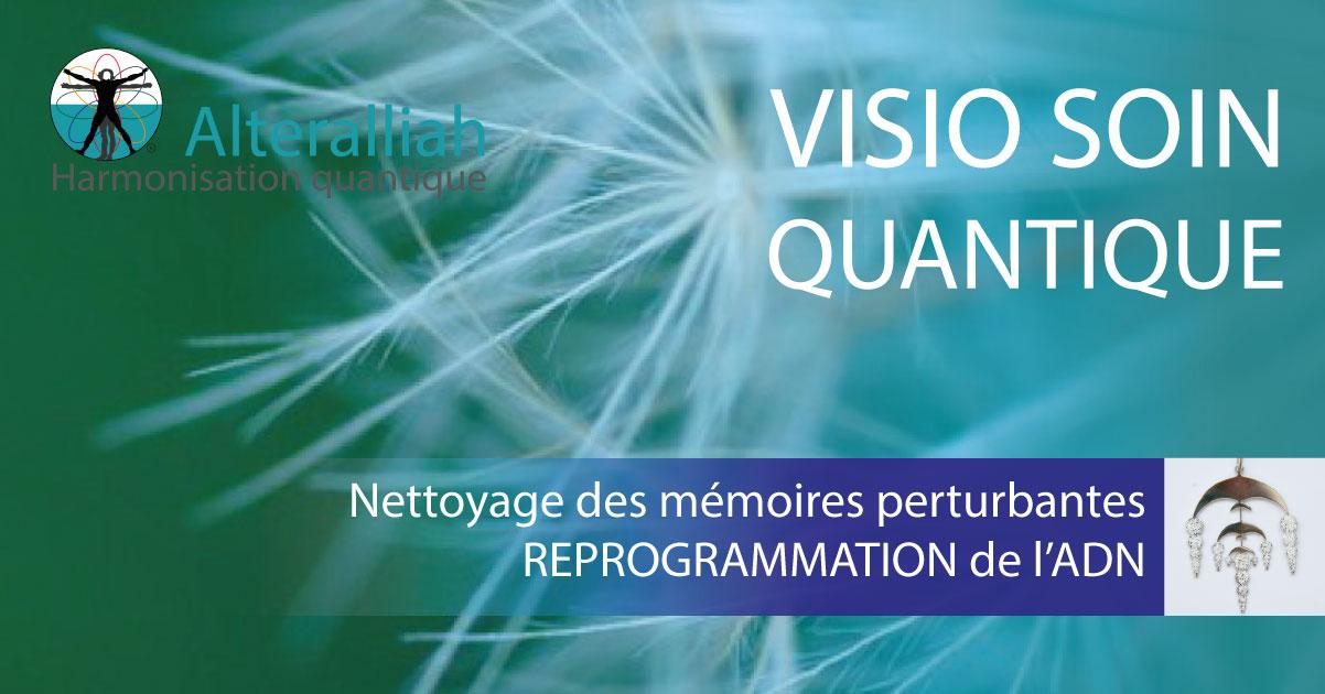 visio soin quantique nettoyage des mémoires- reprogrammation ADN -Alteralliah harmonisation quantique