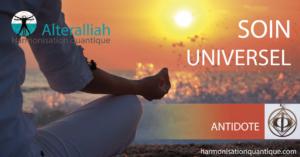 SOIN QUANTIQUE UNIVERSEL - ANTIDOTE -REPLAY VIBRATOIRE gratuit @ chez vous, via Internet